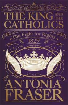 The King and the Catholics : The Fight for Rights 1829, Hardback Book