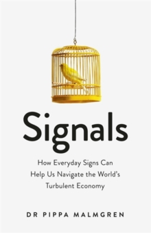 Signals : How Everyday Signs Can Help Us Navigate the World's Turbulent Economy, Hardback Book