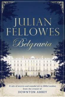 Julian Fellowes's Belgravia : A Tale of Secrets and Scandal Set in 1840s London from the Creator of Downton Abbey, Hardback Book