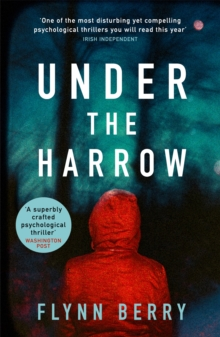 Under the Harrow : The compulsively-readable psychological thriller, like Broadchurch written by Elena Ferrante