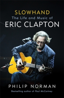 Slowhand : The Life and Music of Eric Clapton, Hardback Book