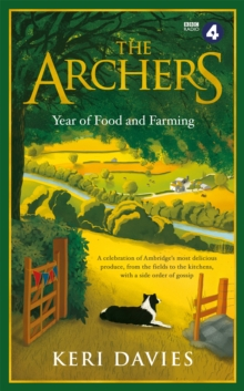 The Archers Year Of Food and Farming : A celebration of Ambridge's most delicious produce, from the fields to the kitchens, with a side order of gossip, Hardback Book