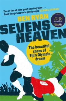 Sevens Heaven : The Beautiful Chaos of Fiji's Olympic Dream, Hardback Book