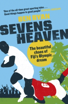 Sevens Heaven : The Beautiful Chaos of Fiji s Olympic Dream: WINNER OF THE TELEGRAPH SPORTS BOOK OF THE YEAR 2019