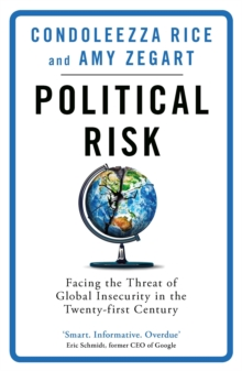 Political Risk : Facing the Threat of Global Insecurity in the Twenty-First Century, Paperback / softback Book