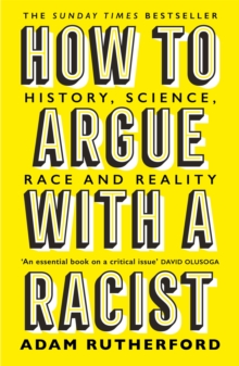 How to Argue With a Racist : History, Science, Race and Reality, Paperback / softback Book