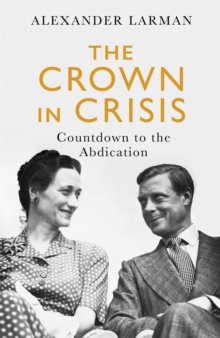 The Crown in Crisis : Countdown to the Abdication, Hardback Book