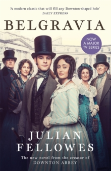 Julian Fellowes's Belgravia : Now a major TV series, from the creator of DOWNTON ABBEY, Paperback / softback Book