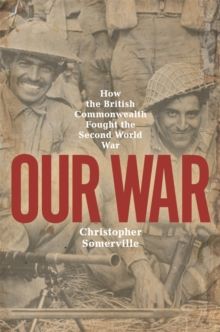 Our War : How the British Commonwealth Fought the Second World War, Paperback / softback Book