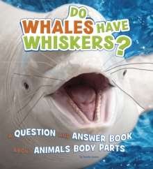 Do Whales Have Whiskers? : A Question and Answer Book about Animal Body Parts, Hardback Book