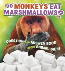 Do Monkeys Eat Marshmallows? : A Question and Answer Book about Animal Diets