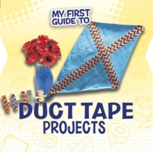 My First Guide to Duct Tape Projects, Hardback Book