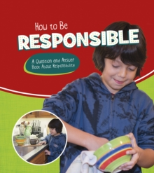 How to Be Responsible : A Question and Answer Book About Responsibility, Hardback Book