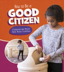 How to Be a Good Citizen : A Question and Answer Book About Citizenship