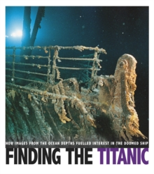 Finding the Titanic : How Images from the Ocean Depths Fueled Interest in the Doomed Ship, Paperback / softback Book