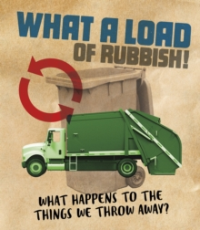 What a Load of Rubbish! : What happens to the things we throw away?, Paperback / softback Book