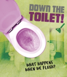 Down the Toilet! : What happens when we flush?, Paperback / softback Book
