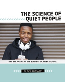 The Science of Quiet People : The Shy Guide to the Biology of Being Bashful, Paperback / softback Book