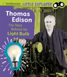 Thomas Edison : The Man Behind the Light Bulb