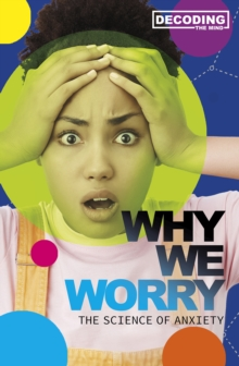 Why We Worry : The Science of Anxiety