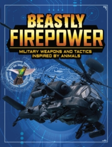 Beastly Firepower : Military Weapons and Tactics Inspired by Animals