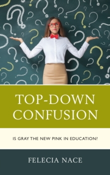 Top-Down Confusion : Is Gray the New Pink in Education?, Hardback Book