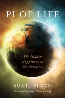 Pi of Life : The Hidden Happiness of Mathematics, Hardback Book