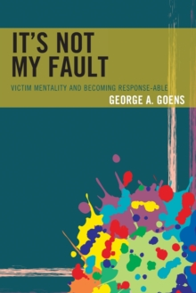 It's Not My Fault : Victim Mentality and Becoming Response-able, Paperback / softback Book