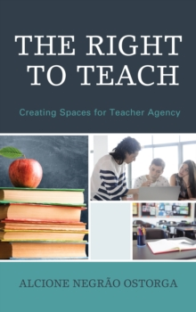 The Right to Teach : Creating Spaces for Teacher Agency, Hardback Book