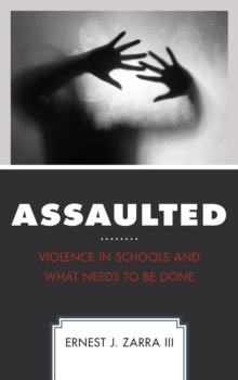 Assaulted : Violence in Schools and What Needs to Be Done, Hardback Book