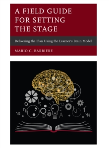 A Field Guide for Setting the Stage : Delivering the Plan Using the Learner's Brain Model, Hardback Book