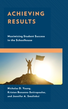 Achieving Results : Maximizing Student Success in the Schoolhouse, Hardback Book