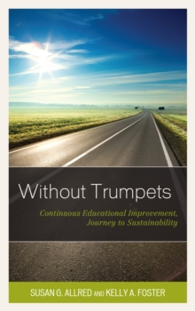 Without Trumpets : Continuous Educational Improvement, Journey to Sustainability, Paperback / softback Book