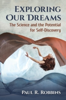 Exploring Our Dreams : The Science and the Potential for Self-Discovery, Paperback / softback Book