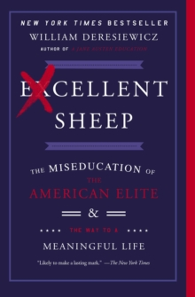 Excellent Sheep : The Miseducation of the American Elite and the Way to a Meaningful Life, Paperback Book