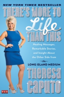 There's More to Life Than This : Healing Messages, Remarkable Stories, and Insight About the Other Side from the Long Island Medium, Paperback Book