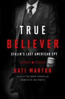 True Believer : Stalin's Last American Spy, Hardback Book