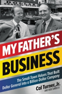 My Father's Business : The Small-Town Values That Built Dollar General into a Billion-Dollar Company, Hardback Book