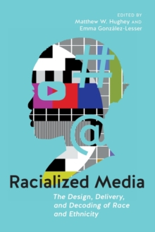 Racialized Media : The Design, Delivery, and Decoding of Race and Ethnicity, Paperback / softback Book