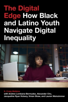 The Digital Edge : How Black and Latino Youth Navigate Digital Inequality