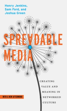 Spreadable Media : Creating Value and Meaning in a Networked Culture