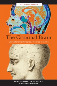 The Criminal Brain, Second Edition : Understanding Biological Theories of Crime, Paperback / softback Book