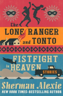 The Lone Ranger and Tonto Fistfight in Heaven : Stories