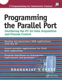Programming the Parallel Port : Interfacing the PC for Data Acquisition and Process Control