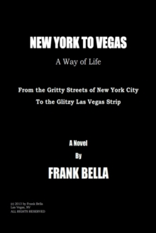 New York to Vegas - A Way of Life : From the Gritty Streets of New York City to the Glitzy Las Vegas Strip, EPUB eBook