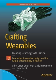 Crafting Wearables : Blending Technology with Fashion, Paperback / softback Book