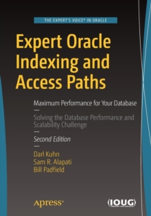 Expert Oracle Indexing and Access Paths : Maximum Performance for Your Database, Paperback / softback Book