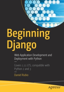 Beginning Django : Web Application Development and Deployment with Python, Paperback / softback Book
