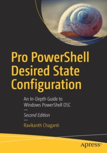 Pro PowerShell Desired State Configuration : An In-Depth Guide to Windows PowerShell DSC, Paperback / softback Book