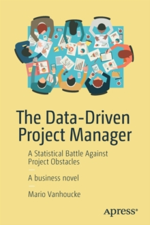 The Data-Driven Project Manager : A Statistical Battle Against Project Obstacles, Paperback Book